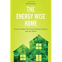 The Energy Wise Home: Practical Ideas for Saving Energy, Money, and the Planet