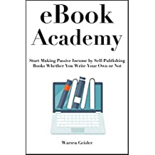 eBook Academy: Start Making Passive Income by Self-Publishing  Books Whether You Write Your Own or Not