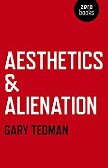 Aesthetics & Alienation by [Tedman, Gary]