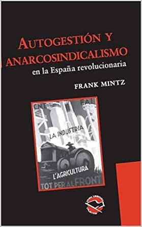 Autogestión y anarcosindicalismo en la España revolucionaria ...