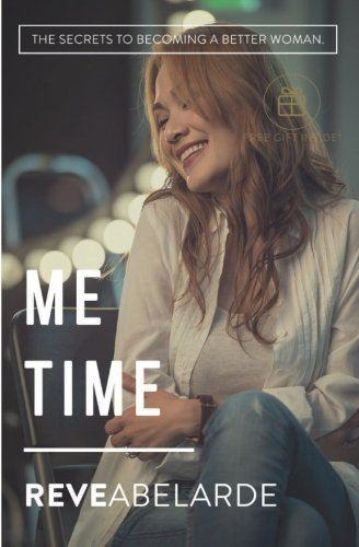 Me Time: The Secrets To Becoming A Better Woman