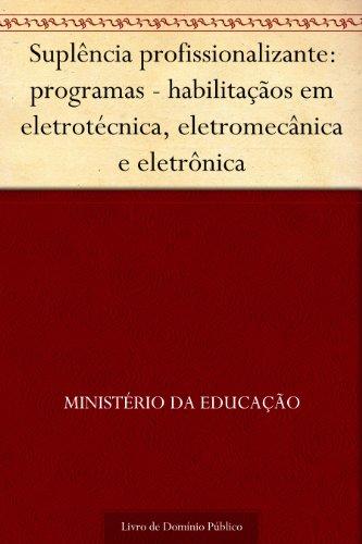 Suplência profissionalizante: programas - habilitaçãos em eletrotécnica eletromecânica e eletrônica