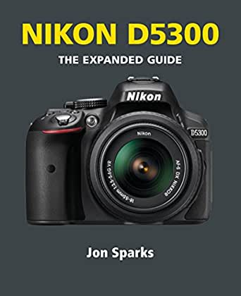 Nikon D5300 (The Expanded Guide) (English Edition) eBook: Jon ...