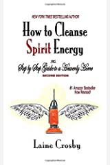 How to Cleanse Spirit Energy: The Step-by-Step Guide to a Heavenly Home Paperback