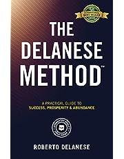 The Delanese Method: A Practical Guide To Success, Prosperity & Abundance