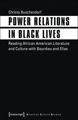 Search : Power Relations in Black Lives: Reading African American Literature and Culture with Bourdieu and Elias (American Culture Studies)