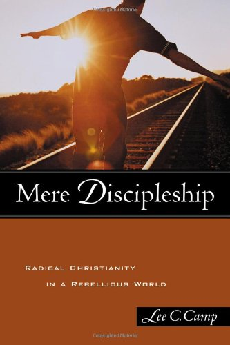 Mere Discipleship: Radical Christianity in a Rebellious World pdf