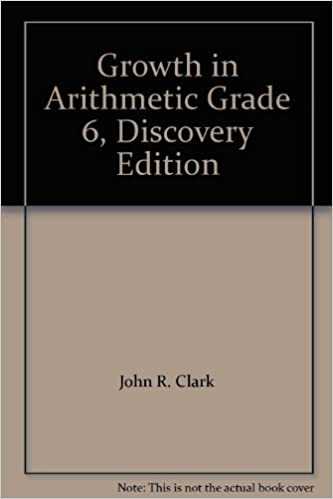 Growth in Arithmetic 6 (Discovery Edition): John R. Clark, Harold E ...