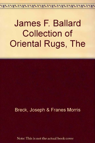 The James F. Ballard Collection of Oriental Rugs