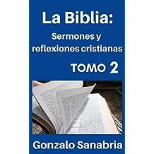 La Biblia: Sermones y reflexiones cristianas - Bosquejos para predicar  .2 (Spanish Edition)