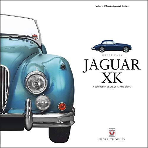 Jaguar XK: A Celebration of Jaguar's 1950s Classic (Great Cars)