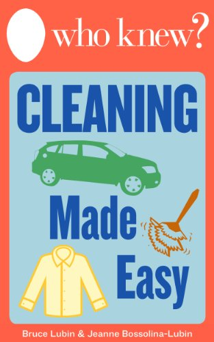 Who Knew? Cleaning Made Easy: How to Clean Any Clothing or Carpet Stain, Make Your Own All-Natural Cleaning Solutions, and Other Cleaning Shortcuts for Around the House (Who Knew Tips)