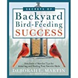 Secrets of Backyard Bird-Feeding Success: Hundreds of Surefire Tips for Attracting and Feeding Your Favorite Birds