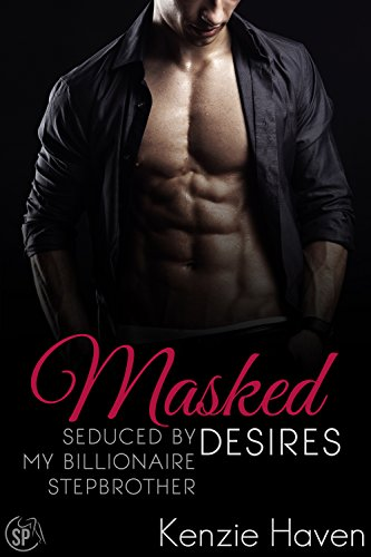Masked Desires: Seduced by my Billionaire Stepbrother (Behind His Mask Book 2) (The Story Behind 50 Shades Of Grey)