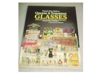 (Tomart's Price Guide to Character & Promotional Glasses: Including Pepsi, Coke, Fast-Food, Peanut Butter and Jelly Glasses; Plus Dairy Glasses & Mil)