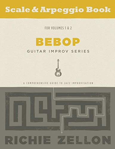 The Bebop Guitar Improv Series - Scale & Arpeggio Book: A Comprehensive Guide To Jazz Improvisation