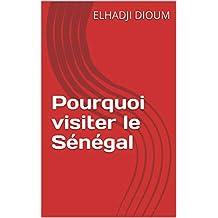 Pourquoi visiter le Sénégal (French Edition)