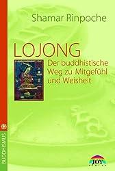LOJONG -Der buddhistische Weg zu Mitgefühl und Weisheit