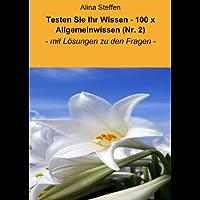 Testen Sie Ihr Wissen - 100 x Allgemeinwissen (Nr. 2): - mit Lösungen zu den Fragen - (German Edition)