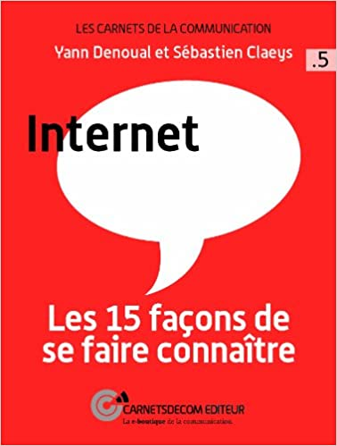 Internet - Les 15 façons de se faire connaître (French Edition)