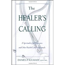 Healer's Calling: A Spirituality for Physicians and Other Health Care Professionals