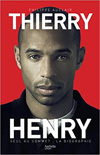 Thierry Henry : Seul au sommet – La Biographie