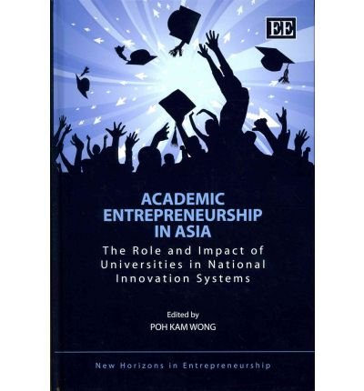 Download [(Academic Entrepreneurship in Asia: The Role and Impact of Universities in National Innovation Systems )] [Author: Wong Poh Kam] [Jan-2012] PDF