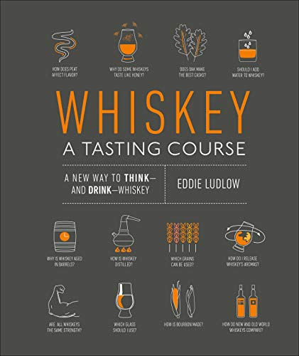 Whiskey: A Tasting Course: A new way to Think and Drink Whiskey by Eddie Ludlow
