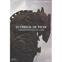 Cheval de Troie (Le): Variations autour d'un guerre