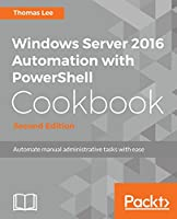 Windows Server 2016 Automation with PowerShell Cookbook, 2nd Edition Front Cover