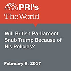 Will British Parliament Snub Trump Because of His Policies?