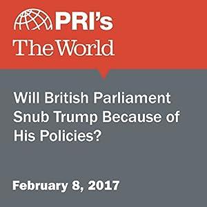 Will British Parliament Snub Trump Because of His Policies?
