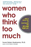 Women Who Think Too Much, Susan Nolen-Hoeksema, 0805075259