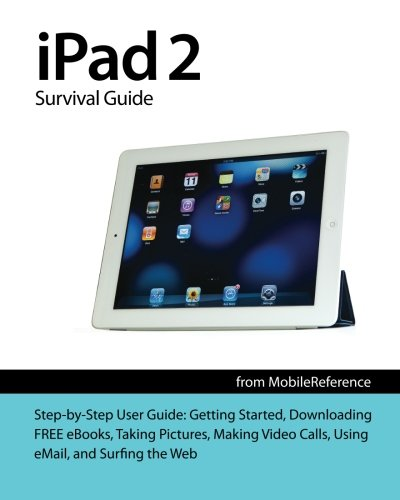 e from MobileReference: Step-by-Step User Guide for Apple iPad 2: Getting Started, Downloading FREE eBooks, Taking Pictures, ... eMail, and Surfing the Web (Mobi Manuals) ()