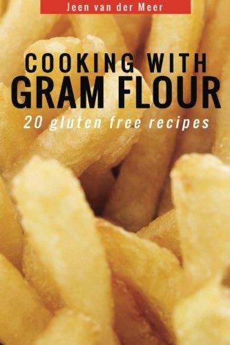 Cooking with Gram Flour: 20 Low Cholesterol Recipes (Wheat flour alternatives) (Recipes Flour Bean Garbanzo)