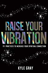 Kyle Gray's phenomenal psychic gifts have made him one of the UK's most popular experts in the field. Now, in Raise Your Vibration, Kyle teaches readers how they too can develop their psychic abilities and discover the powerful talents within...
