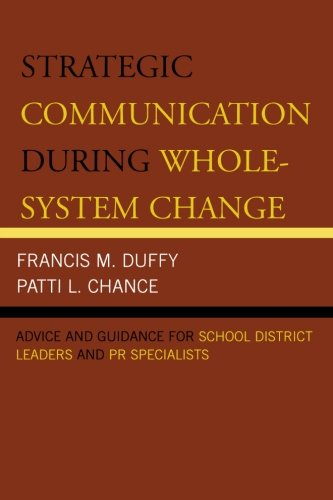 Strategic Communication During Whole-System Change: Advice and Guidance for School District Leaders and PR Specialists (Leading Systemic School Improvement)