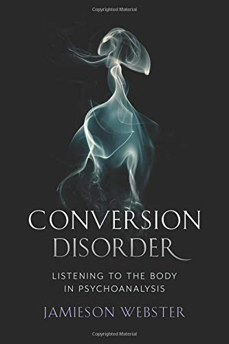 Download Conversion Disorder: Listening to the Body in Psychoanalysis ebook