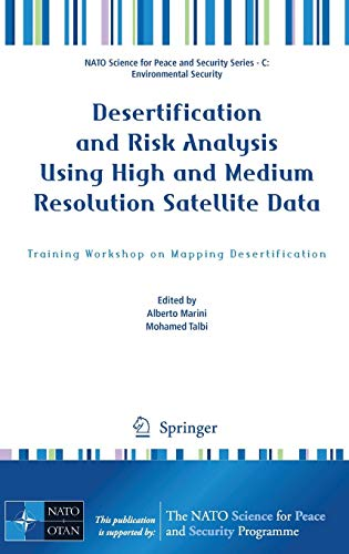 Desertification and Risk Analysis Using High and Medium Resolution Satellite Data: Training Workshop on Mapping Desertification (NATO Science for Peace and Security Series C: Environmental Security) (Best Resolution Satellite Maps)