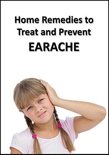Home Remedies to Treat and Prevent EARACHE by [Moore, Patricia]