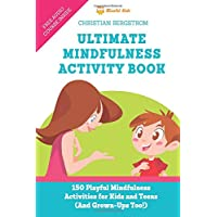 Ultimate Mindfulness Activity Book: 150 Playful Mindfulness Activities for Kids and Teens (and Grown-Ups too!)