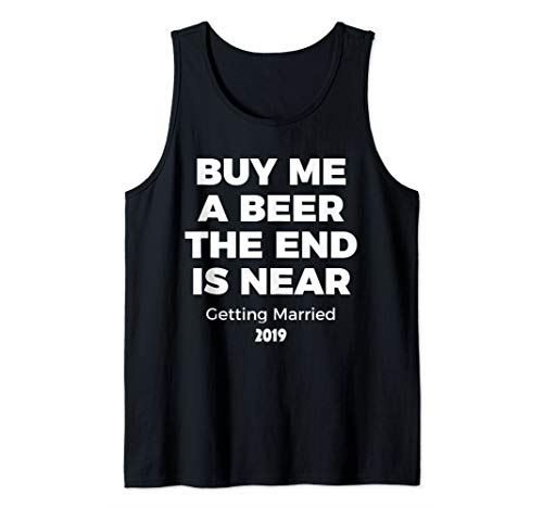 Buy Me a Beer The End is Near Bachelor Party  Tank Top]()