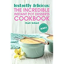 Instantly delicious: the Incredible Instant Pot Desserts Cookbook