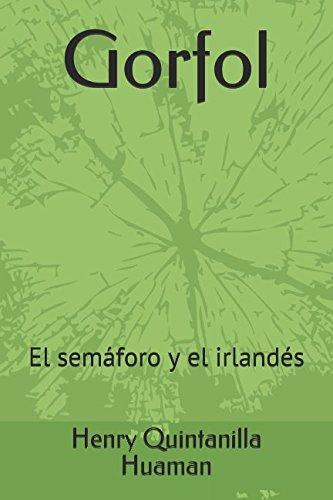 Gorfol: El semaforo y el irlandes (Spanish Edition) [Henry Quintanilla Huaman] (Tapa Blanda)