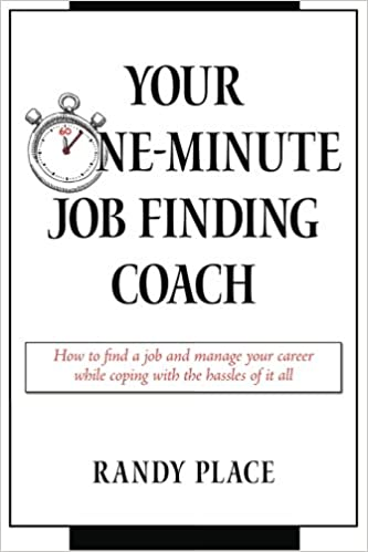 Your One Minute Job Finding Coach: How To Find A Job And Manage Your Career  While Coping With The Hassles Of It All: Randy Place: 9780996310901:  Amazon.com: ...