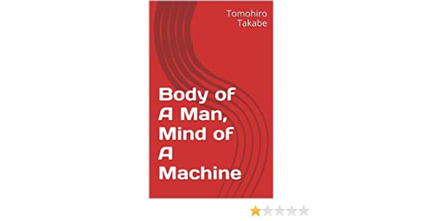 Body of a man mind of a machine kindle edition by takabe tomohiro body of a man mind of a machine kindle edition by takabe tomohiro literature fiction kindle ebooks amazon fandeluxe Choice Image