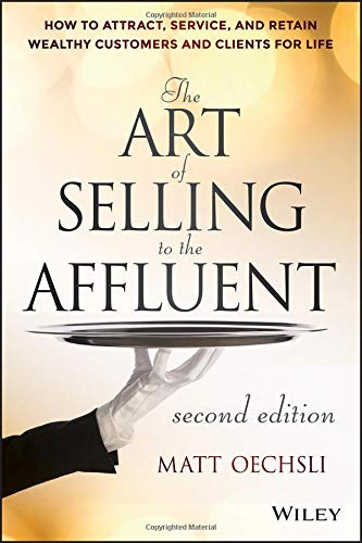 The Art of Selling to the Affluent: How to Attract, Service, and Retain Wealthy Customers and Clients for - Services How Sell To