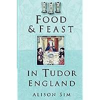 Food and Feast in Tudor England