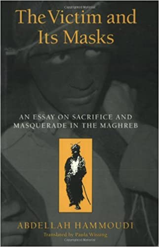 the victim and its masks an essay on sacrifice and masquerade in  the victim and its masks an essay on sacrifice and masquerade in the maghreb abdellah hammoudi paula wissing 9780226315263 amazon com books