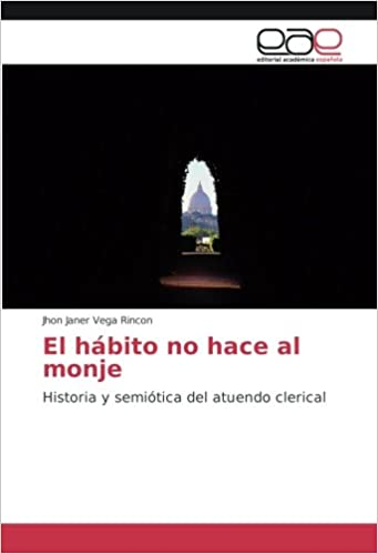 El hábito no hace al monje: Historia y semiótica del atuendo ...